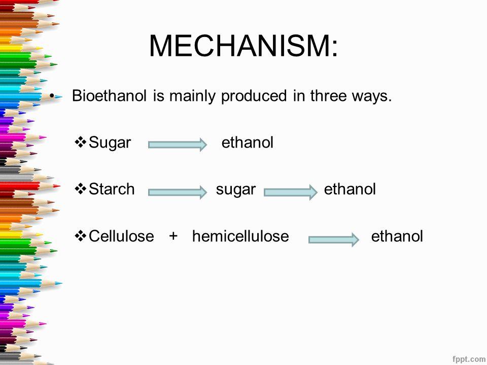 MECHANISM: Bioethanol is mainly produced in three ways. Sugar ethanol