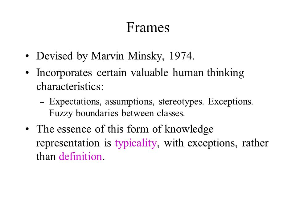 Frames Devised by Marvin Minsky, 1974.