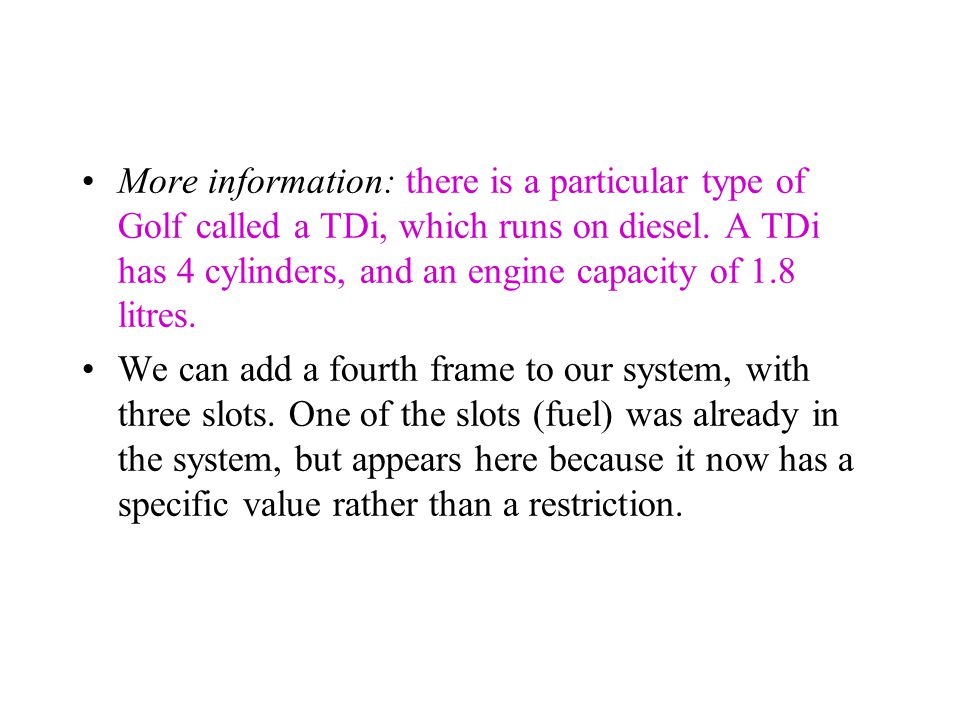 More information: there is a particular type of Golf called a TDi, which runs on diesel. A TDi has 4 cylinders, and an engine capacity of 1.8 litres.
