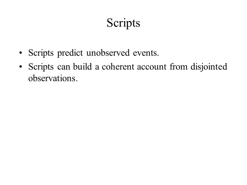 Scripts Scripts predict unobserved events.