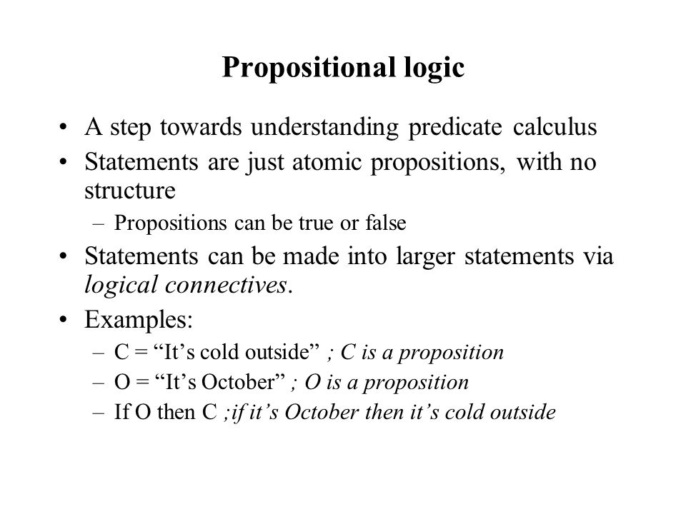 Propositional logic A step towards understanding predicate calculus