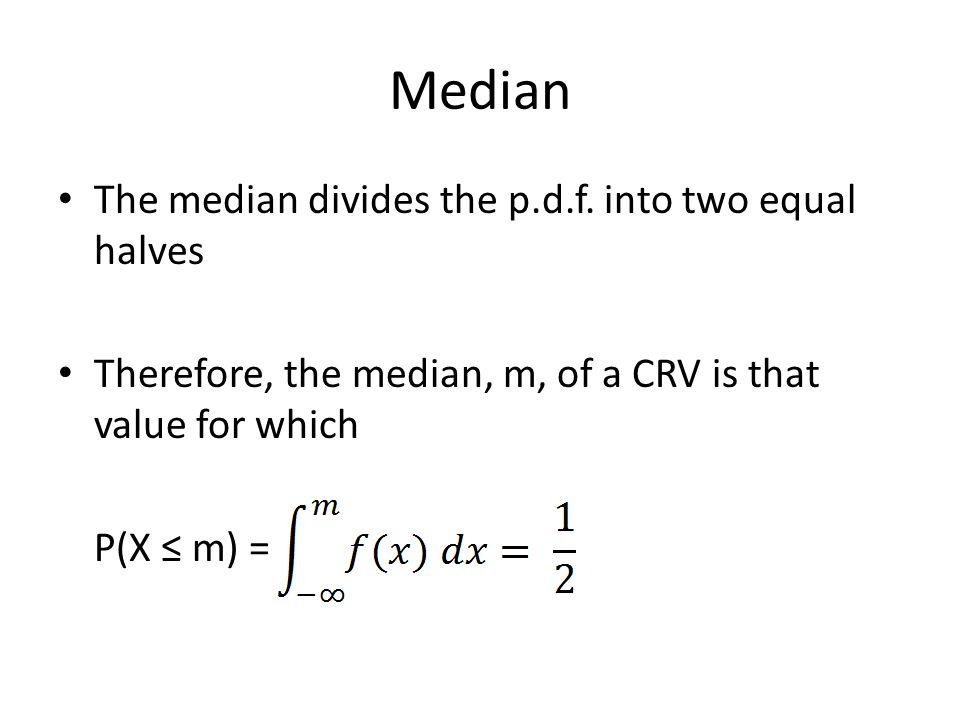 Median The median divides the p.d.f. into two equal halves