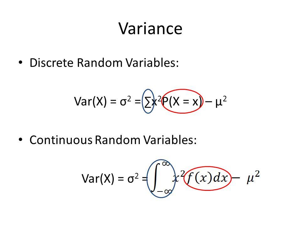 Variance Discrete Random Variables: Var(X) = σ2 = ∑x2P(X = x) – μ2