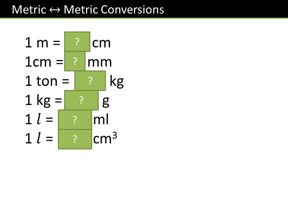 1 m = 100 cm 1cm = 10 mm 1 ton = 1000 kg 1 kg = 1000 g 1 𝑙 = 1000 ml