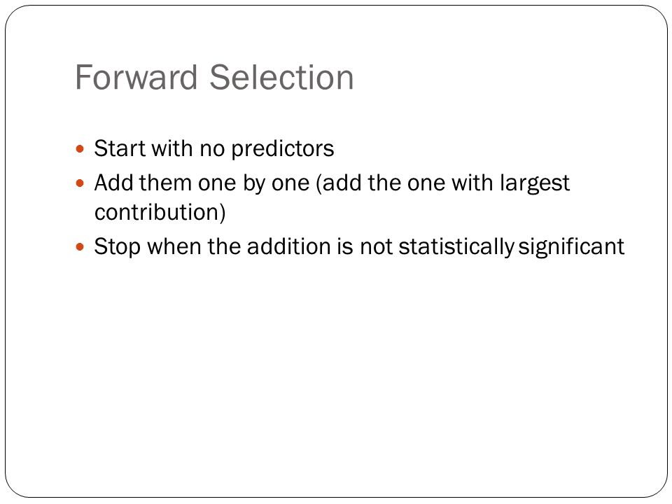 Forward Selection Start with no predictors