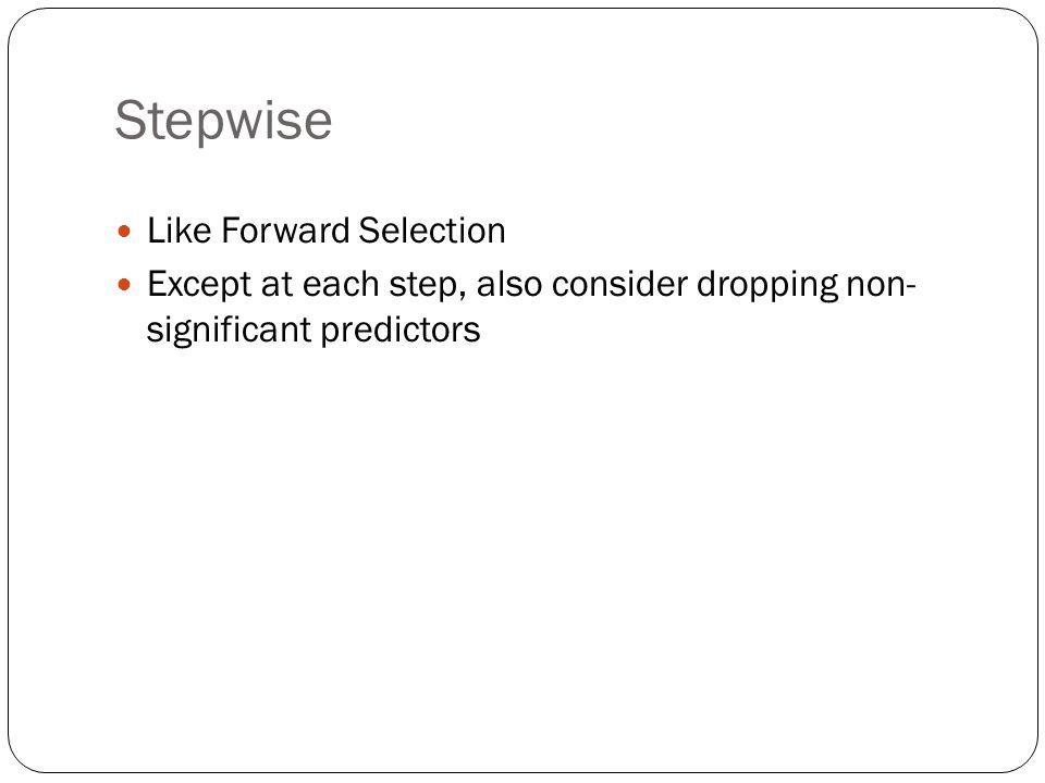 Stepwise Like Forward Selection