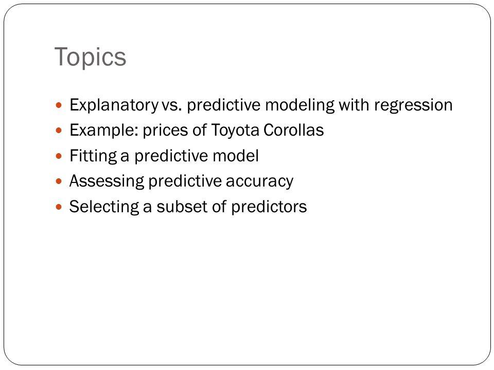 Topics Explanatory vs. predictive modeling with regression
