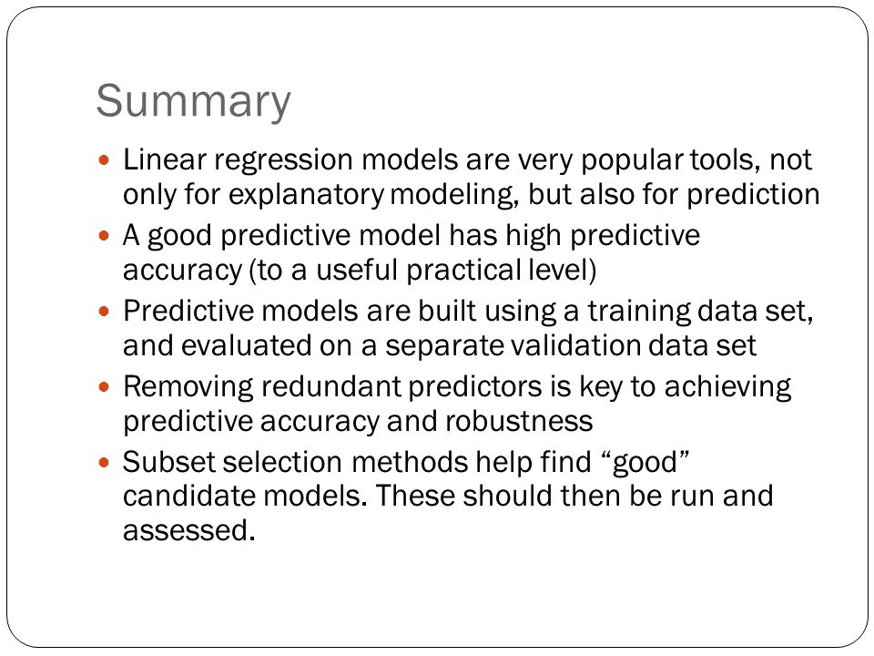 Summary Linear regression models are very popular tools, not only for explanatory modeling, but also for prediction.