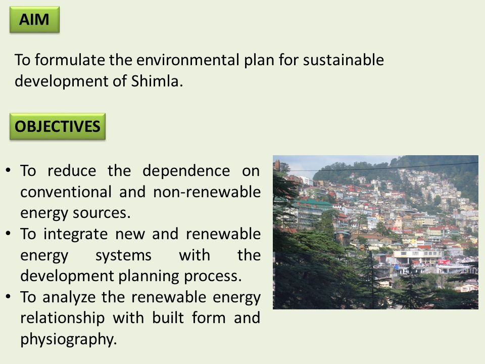 AIM To formulate the environmental plan for sustainable development of Shimla. .