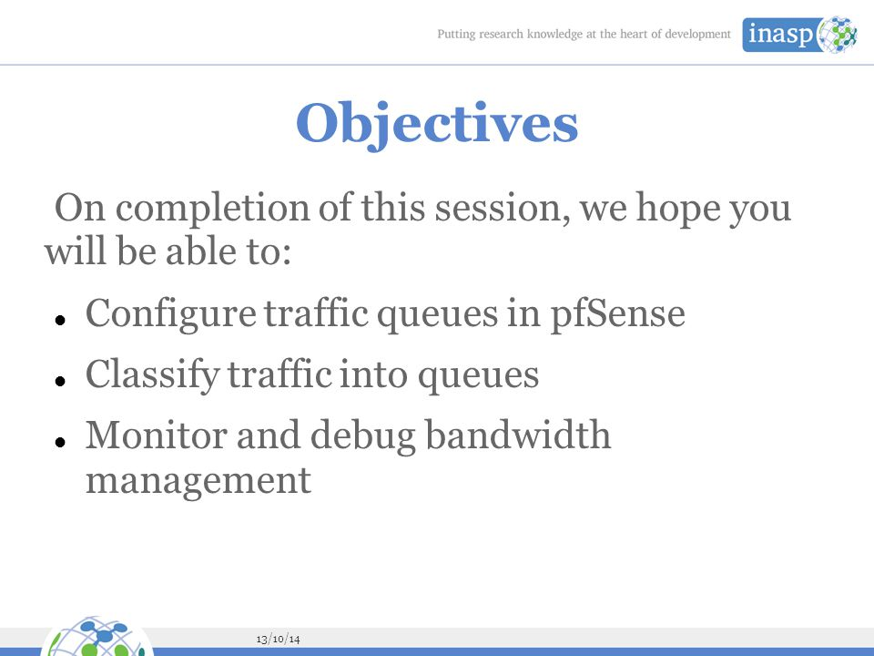 Objectives On completion of this session, we hope you will be able to: