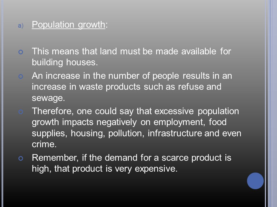 Population growth: This means that land must be made available for building houses.