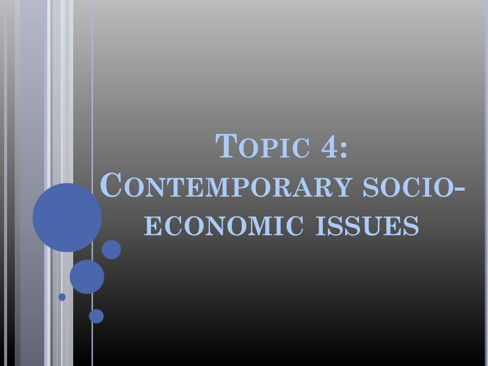 Topic 4: Contemporary socio-economic issues