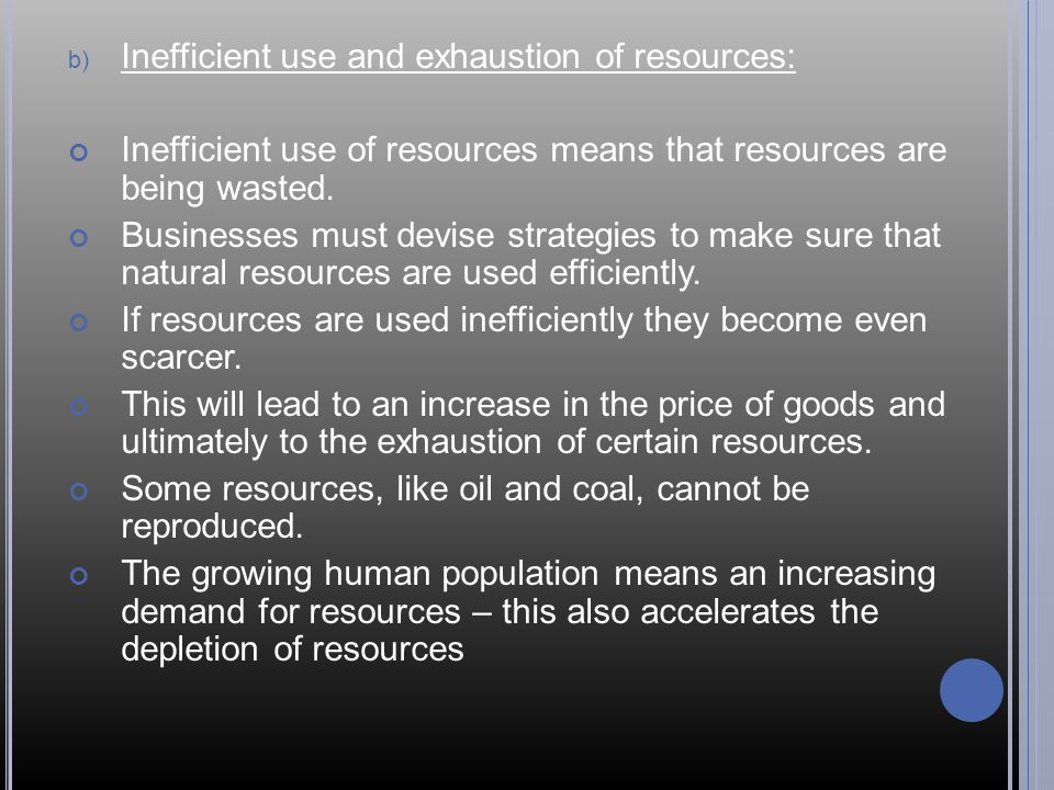 Inefficient use and exhaustion of resources:
