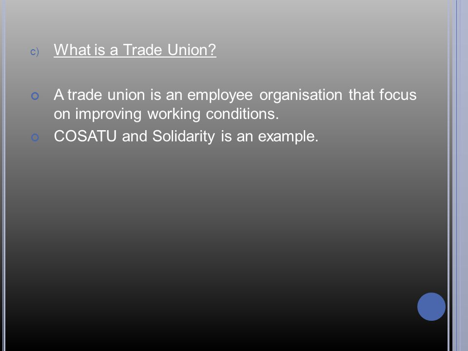 What is a Trade Union A trade union is an employee organisation that focus on improving working conditions.