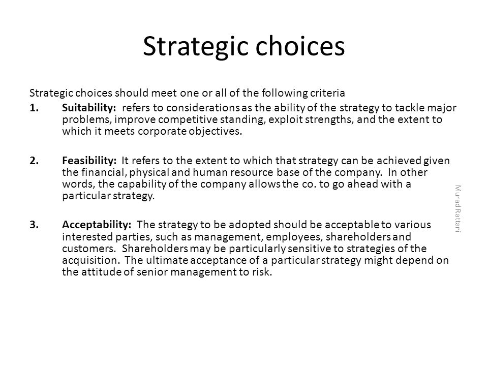 Strategic choices Strategic choices should meet one or all of the following criteria.