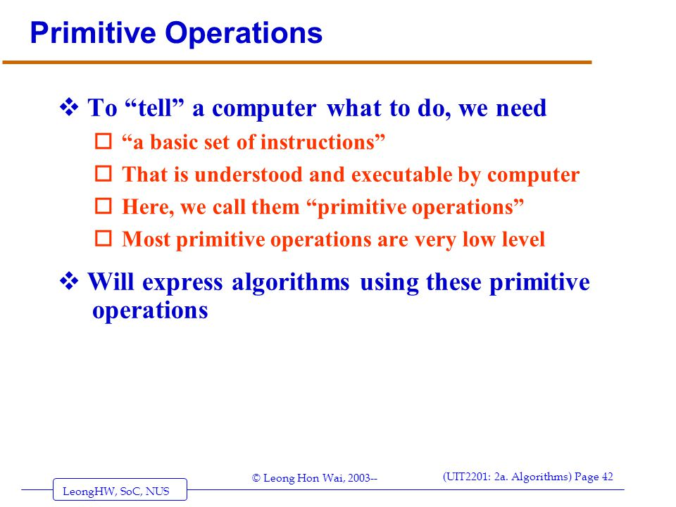 Primitive Operations To tell a computer what to do, we need