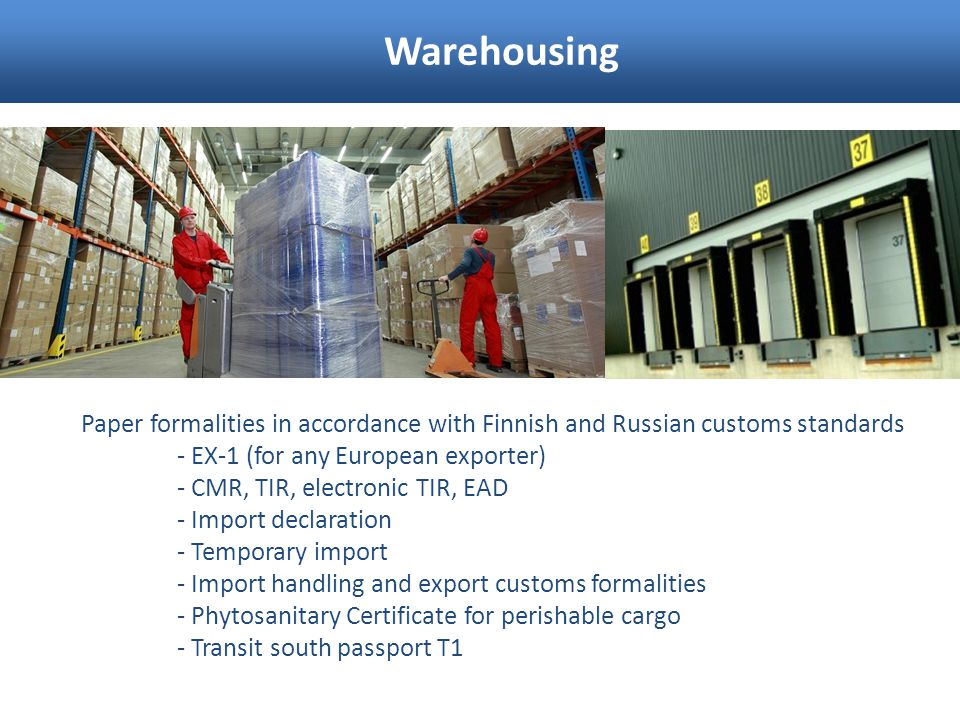 Warehousing Paper formalities in accordance with Finnish and Russian customs standards. - EX-1 (for any European exporter)