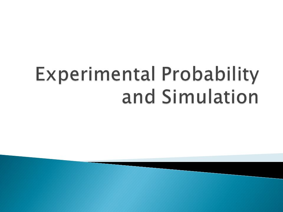 Experimental Probability and Simulation