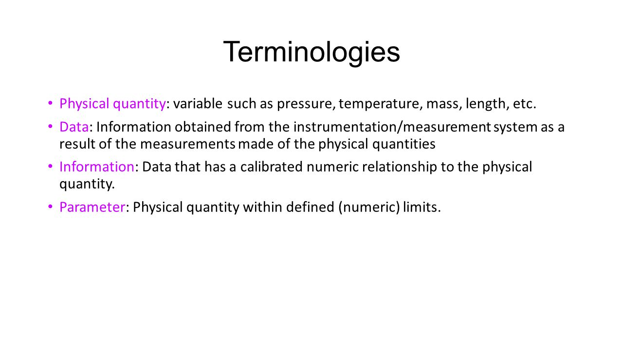 Terminologies Physical quantity: variable such as pressure, temperature, mass, length, etc.