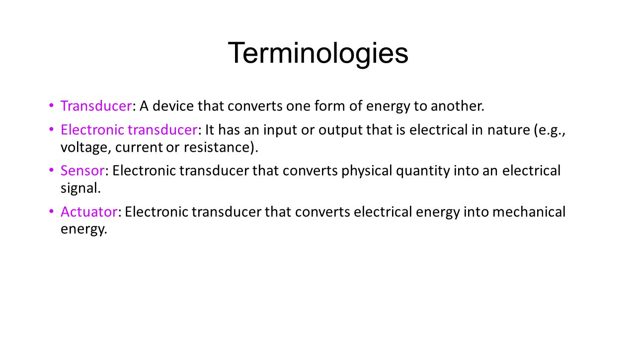 Terminologies Transducer: A device that converts one form of energy to another.