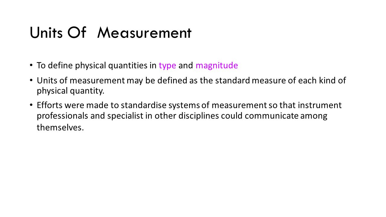 Units Of Measurement To define physical quantities in type and magnitude.