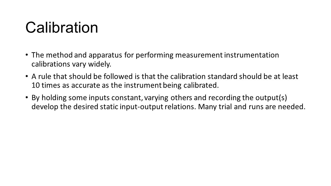 Calibration The method and apparatus for performing measurement instrumentation calibrations vary widely.