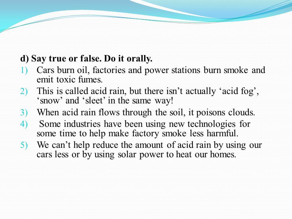 d) Say true or false. Do it orally.