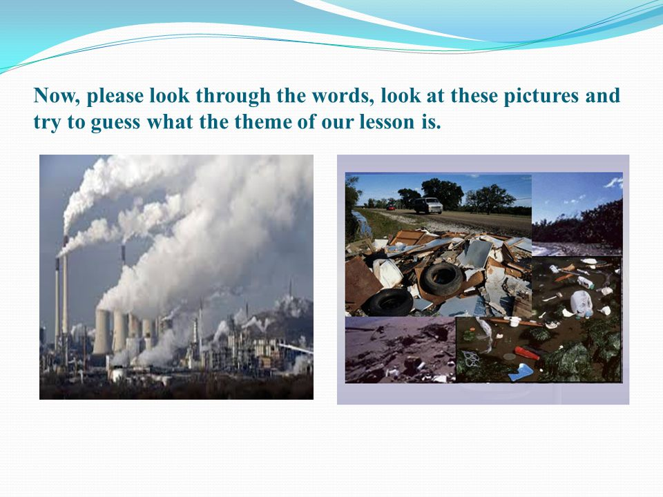 Now, please look through the words, look at these pictures and try to guess what the theme of our lesson is.
