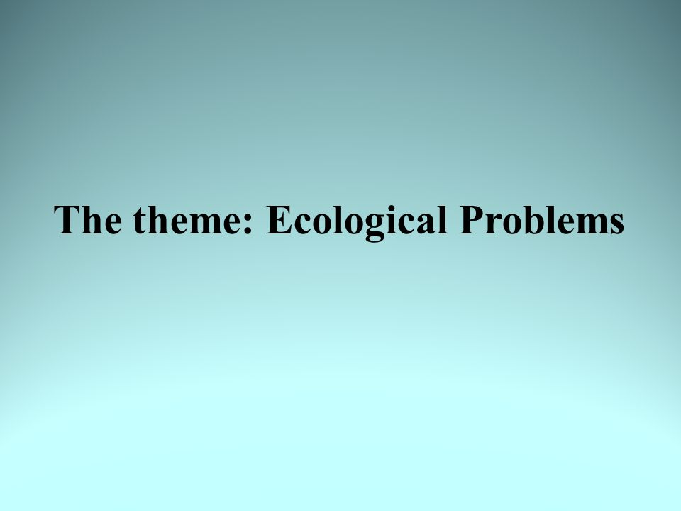 The theme: Ecological Problems