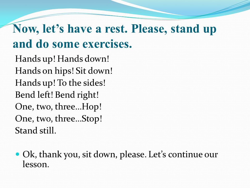 Now, let's have a rest. Please, stand up and do some exercises.