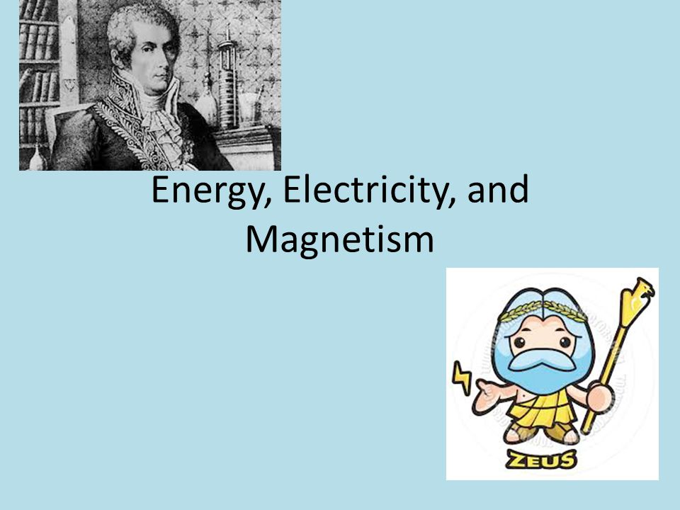 Energy, Electricity, and Magnetism