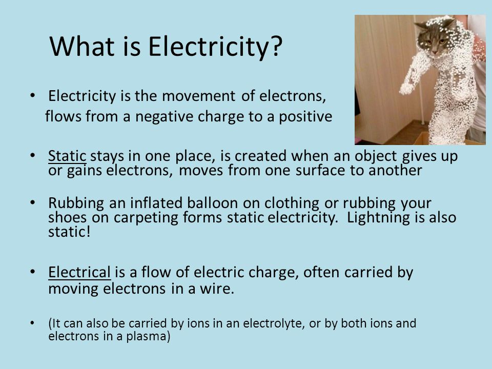 What is Electricity Electricity is the movement of electrons,