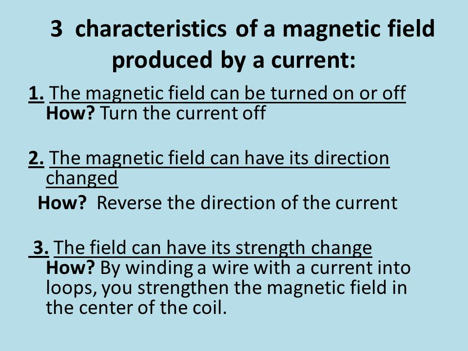 3 characteristics of a magnetic field produced by a current: