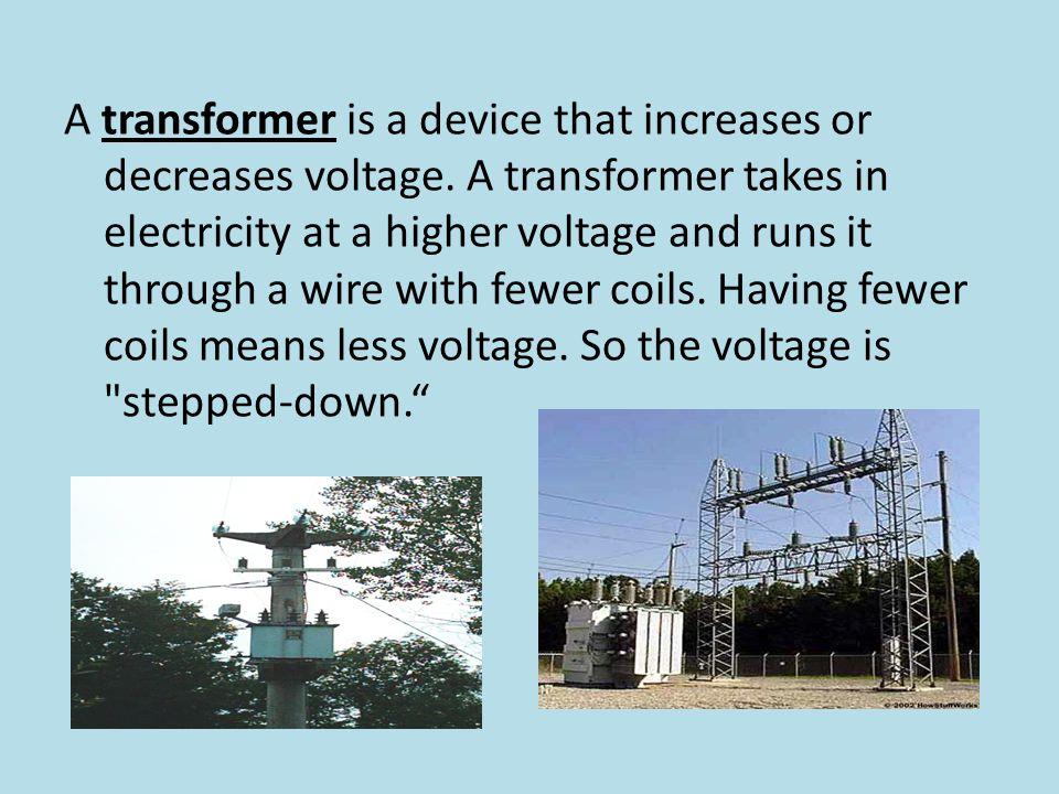A transformer is a device that increases or decreases voltage