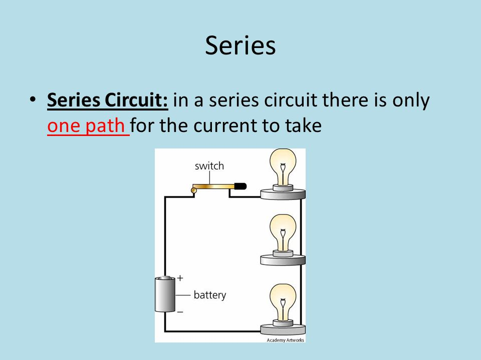 Series Series Circuit: in a series circuit there is only one path for the current to take