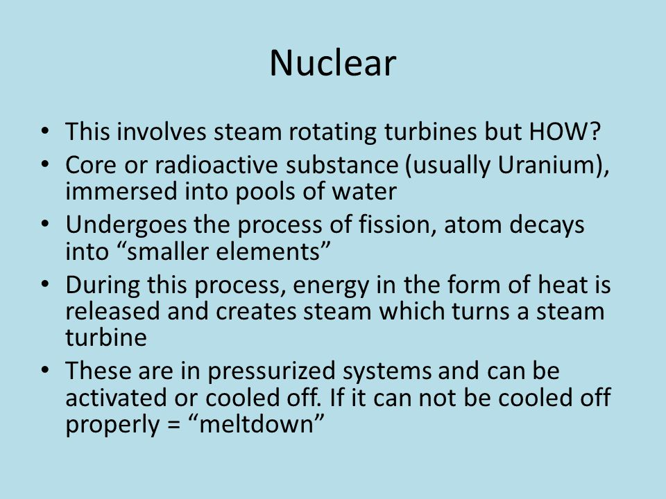 Nuclear This involves steam rotating turbines but HOW
