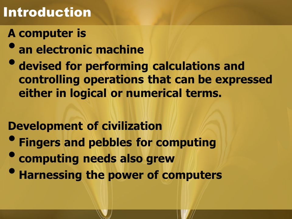 Introduction A computer is an electronic machine