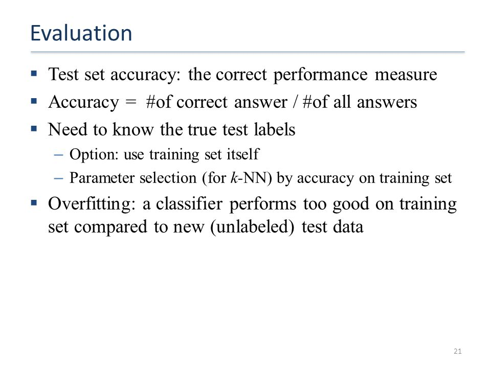 Evaluation Test set accuracy: the correct performance measure