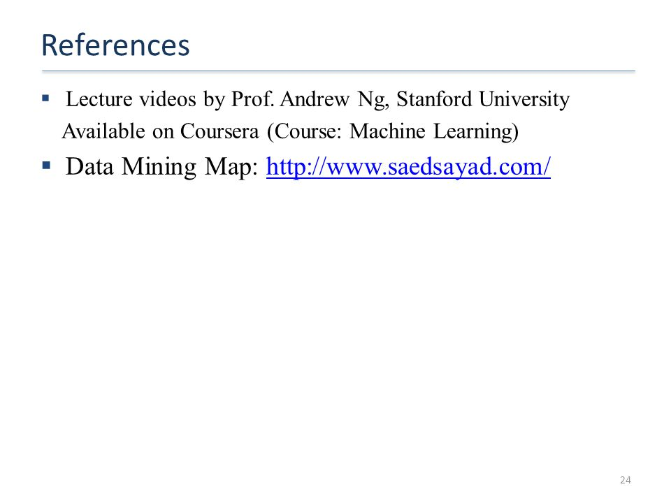 References Data Mining Map: http://www.saedsayad.com/