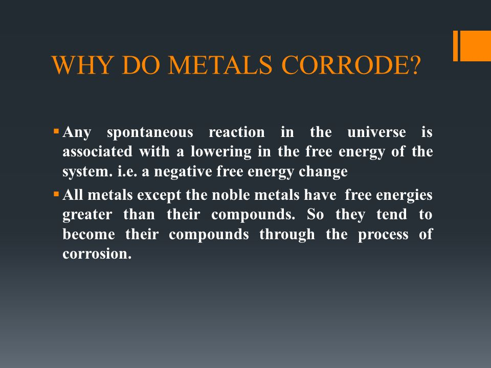 WHY DO METALS CORRODE