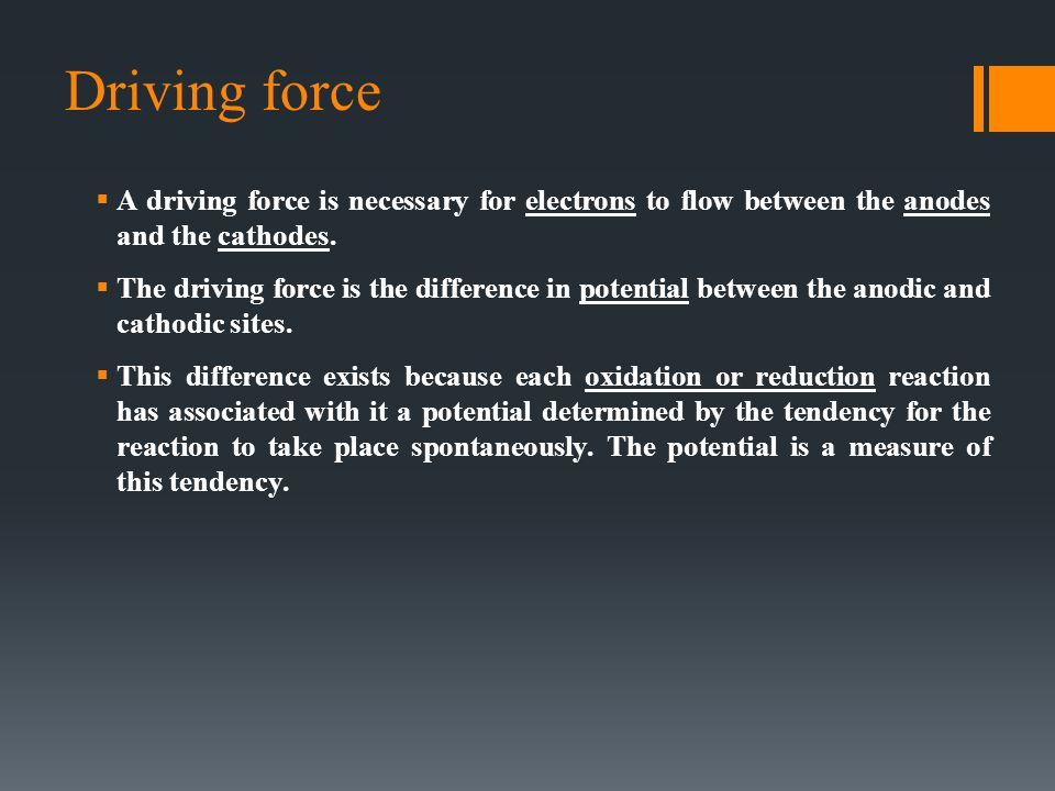 Driving force A driving force is necessary for electrons to flow between the anodes and the cathodes.