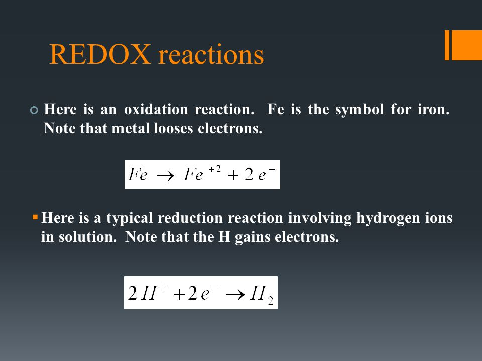 REDOX reactions Here is an oxidation reaction. Fe is the symbol for iron. Note that metal looses electrons.