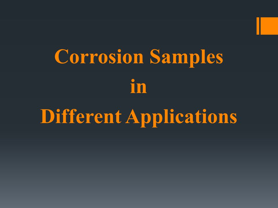 Corrosion Samples in Different Applications