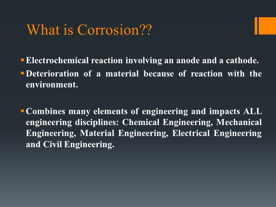What is Corrosion Electrochemical reaction involving an anode and a cathode. Deterioration of a material because of reaction with the environment.