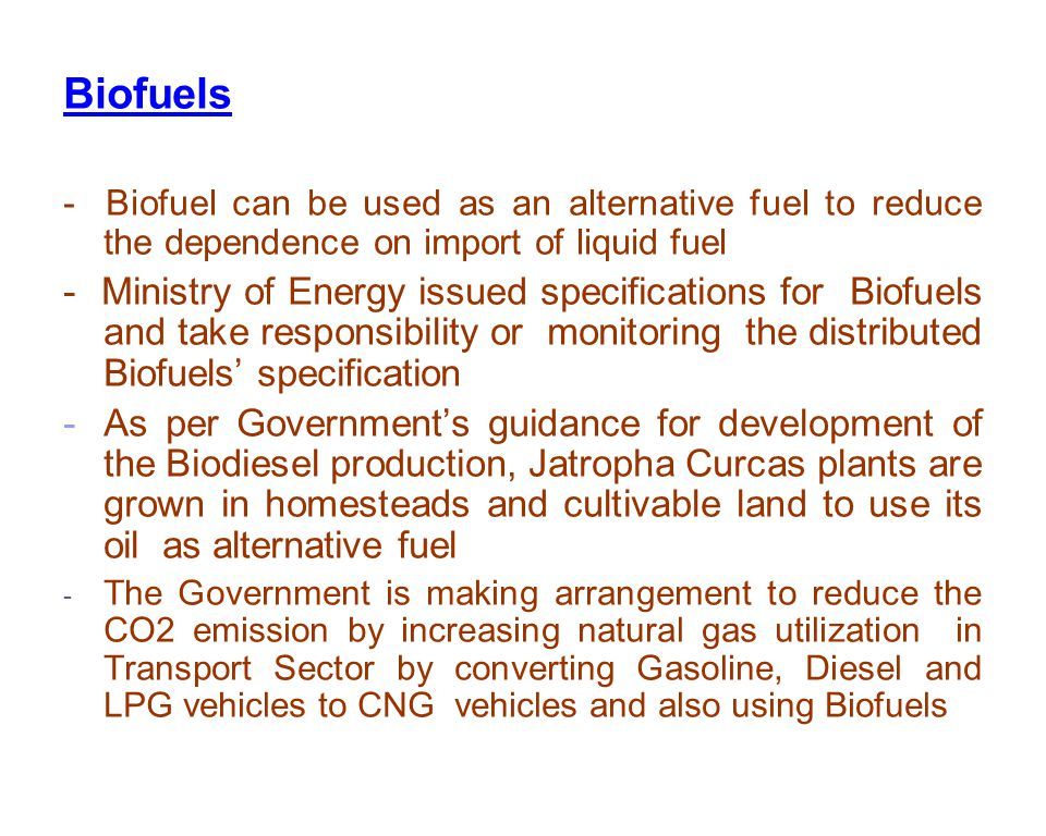 Biofuels - Biofuel can be used as an alternative fuel to reduce the dependence on import of liquid fuel.