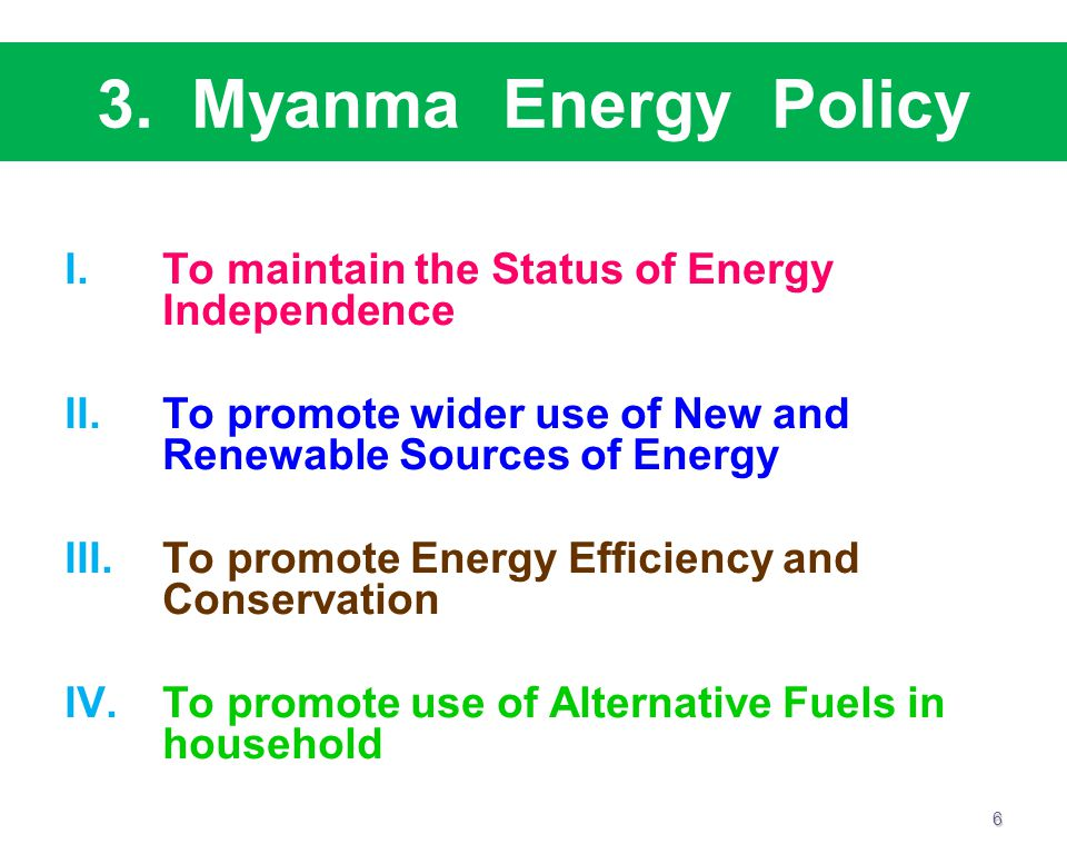 3. Myanma Energy Policy To maintain the Status of Energy Independence