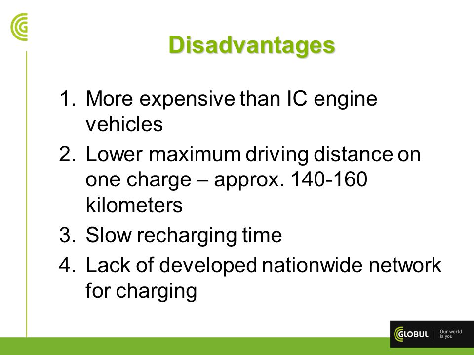 Disadvantages More expensive than IC engine vehicles
