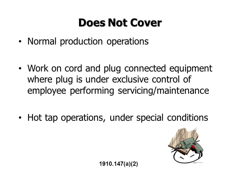 Does Not Cover Normal production operations