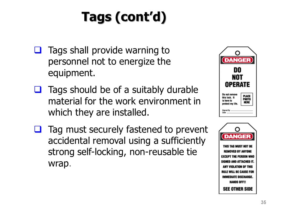 Tags (cont'd) Tags shall provide warning to personnel not to energize the equipment.