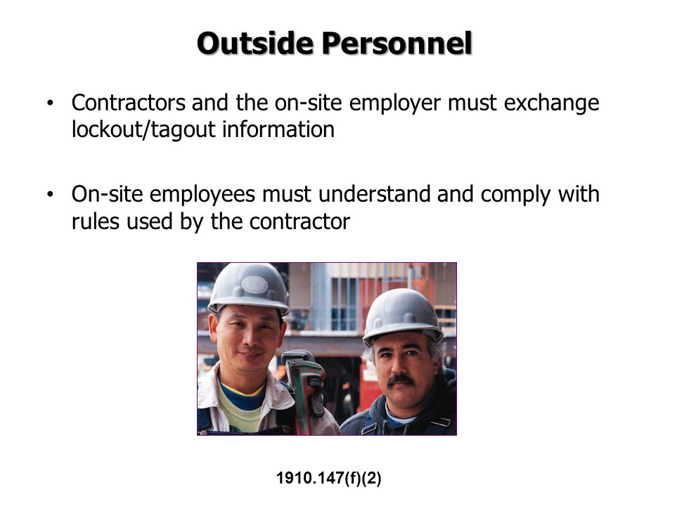Outside Personnel Contractors and the on-site employer must exchange lockout/tagout information.